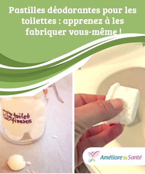 Pastilles déodorantes pour les toilettes  apprenez à les fabriquer - mauvaise odeur toilettes maison
