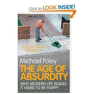 'The Age of Absurdity: Why Modern Life Makes it Hard to be Happy' by Michael Foley