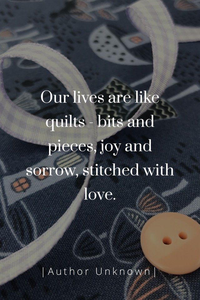 Our Lives Are Like Quilts Bits And Pieces Joy And Sorrow Stitched With Love Author Unknown Quilting Fabric Online Quilts Patchwork Quilts