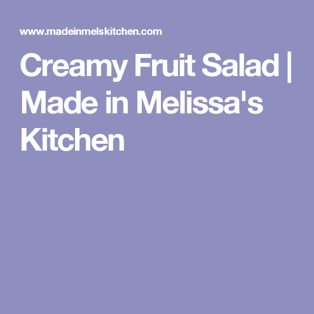 Creamy Fruit Salad | Made in Melissa's Kitchen