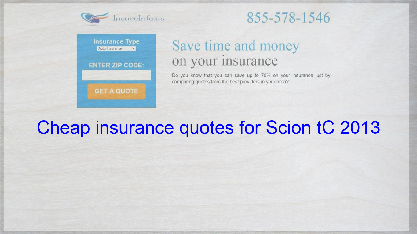How to get cheap insurance quotes for Scion tC 2013