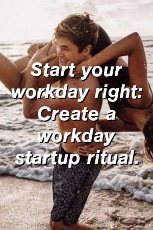 Ava Allan Start your workday right: Create a workday startup ritual. #moneyspells