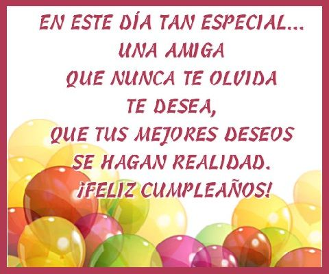 Frases Para Desear Feliz Cumpleanos A Una Amiga Especial Birthday Greetings Happy Birthday Wishes Happy B Day
