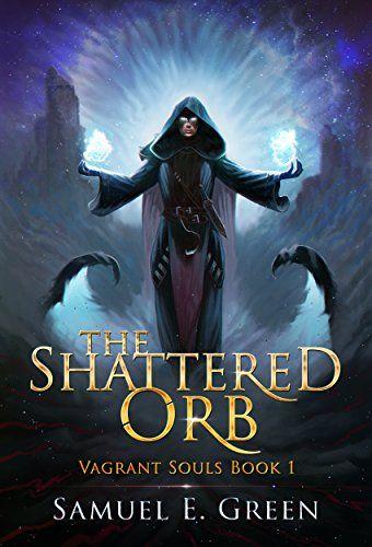 The Shattered Orb (Vagrant Souls Book 1) by Samuel E. Green https://www.amazon.com/dp/B01NBPP2LJ/ref=cm_sw_r_pi_dp_x_Aob3ybENVJW6B
