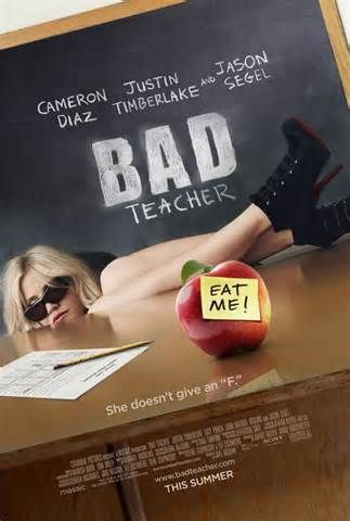 """Bad Teacher"" - A lazy, incompetent middle school teacher who hates her job and her students is forced to return to her job to make enough money for a boob job after her rich fiancé dumps her. (2011)"