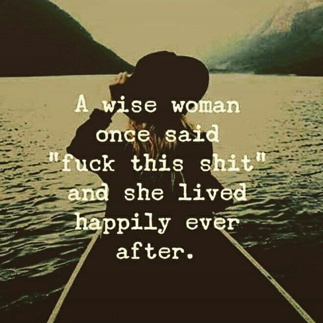 """A wise woman ones said """"fuck this shit"""" and she lived happily ever after.  WILD WOMAN SISTERHOOD Embody your Wild Nature   #wisewoman #WildWomanSisterhood"""