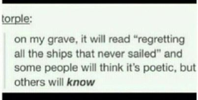 regretting all the ships that never sailed..