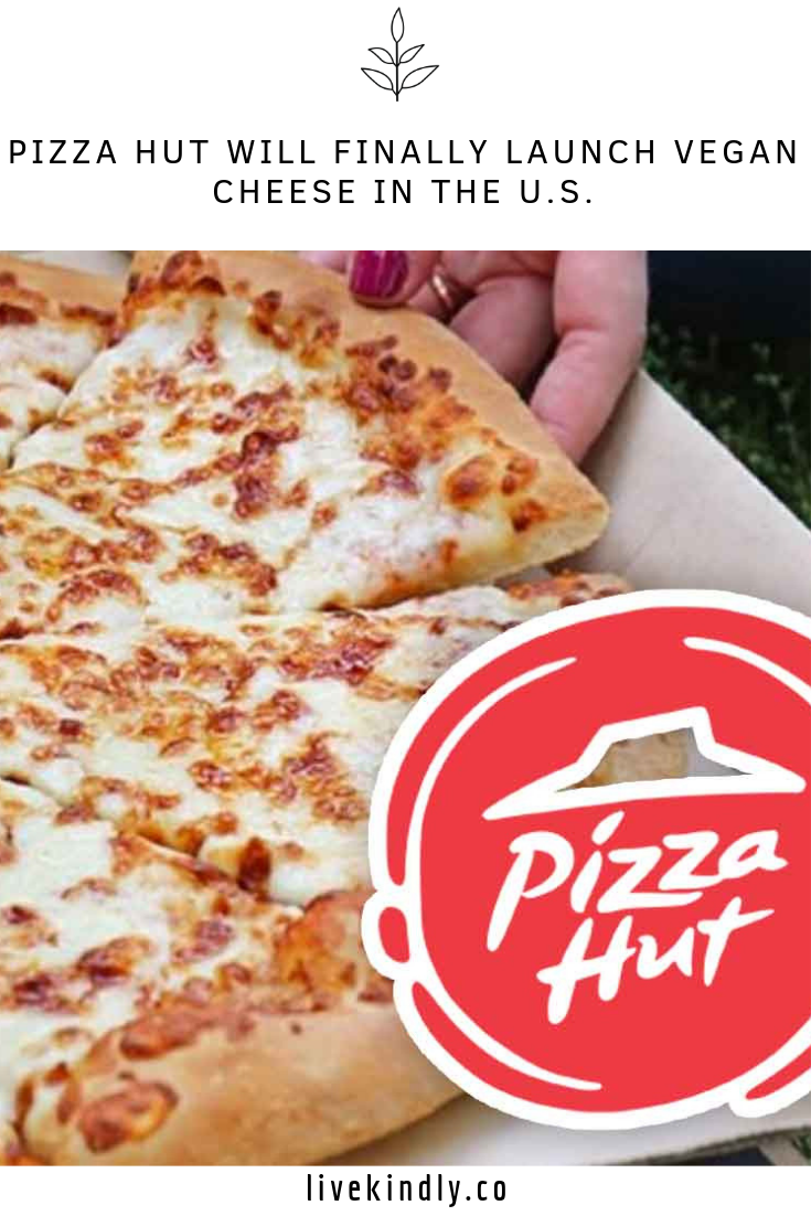 Pizza Hut Will Finally Launch Vegan Cheese In The U S Vegan Cheese Pizza Hut Vegan Pizza