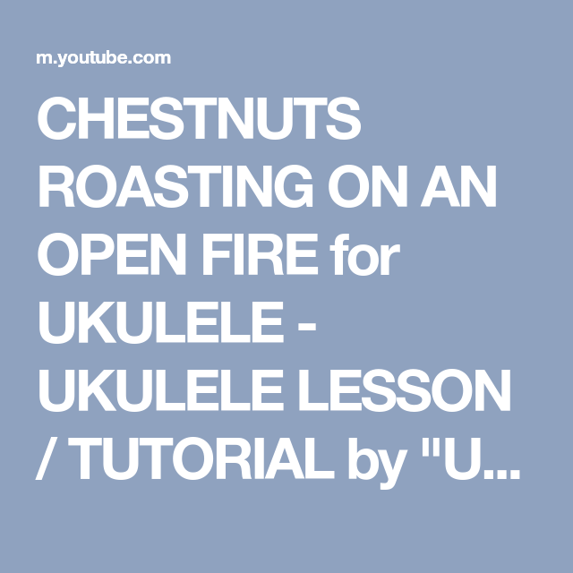 CHESTNUTS ROASTING ON AN OPEN FIRE in C, with Chords UKULELE ...