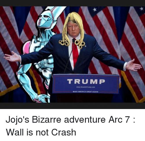 Trump Wwwdanaldr Trump Make America Great Again Jojo S Bizarre Adventure Arc 7 Wall Is Not Crash America Meme On E Jojo S Bizarre Adventure Jojo Bizarre Jojo