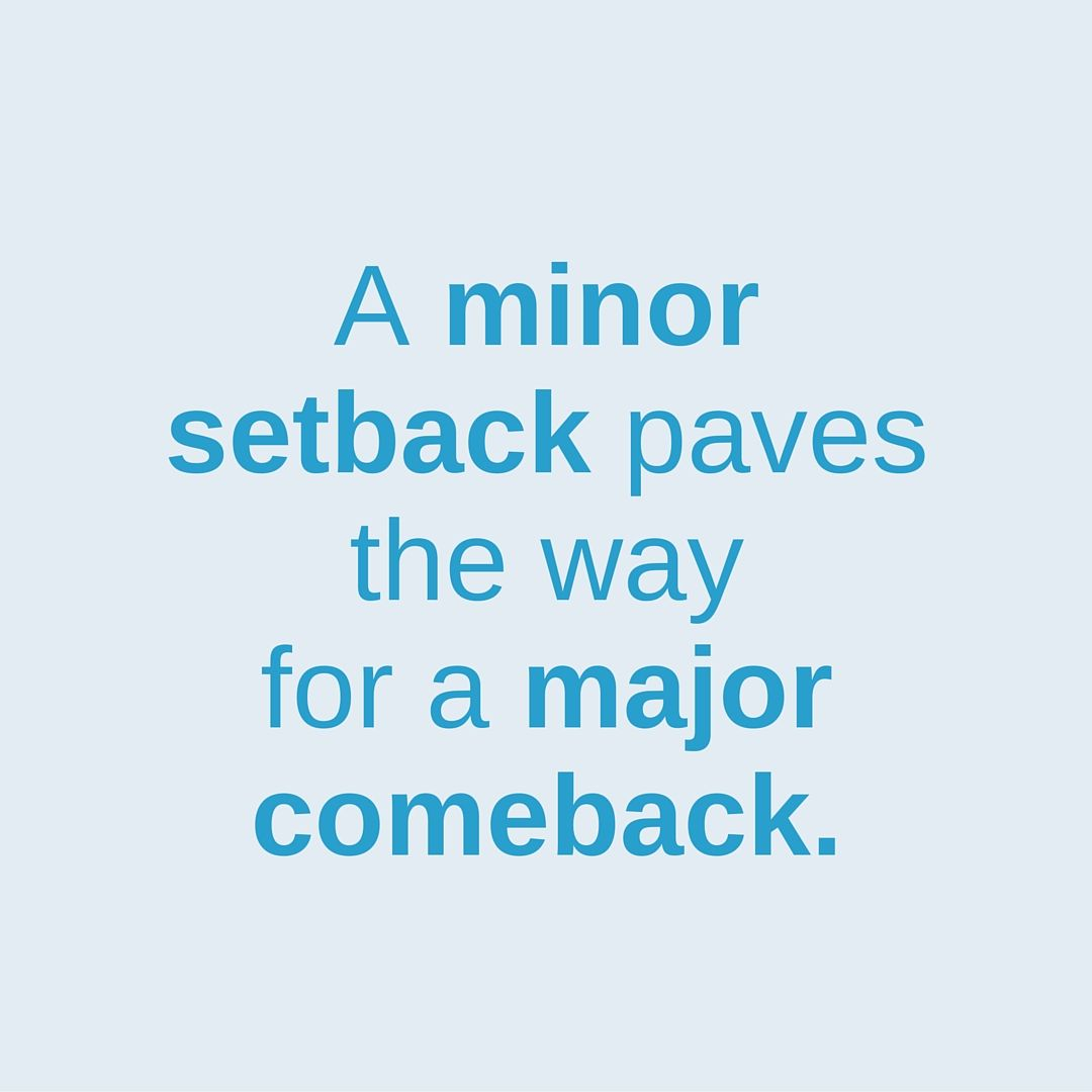 A minor setback paves the way for a major comeback. | Feel ...
