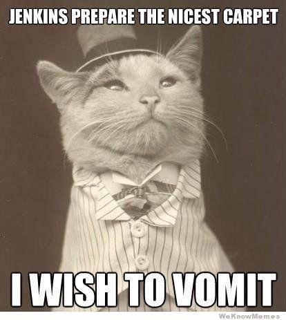 Jenkins, I wish to vomit