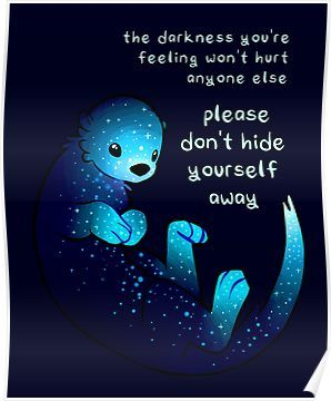 """""""Please dont hide yourself away"""" Kind Otter Poster by thelatestkate"""