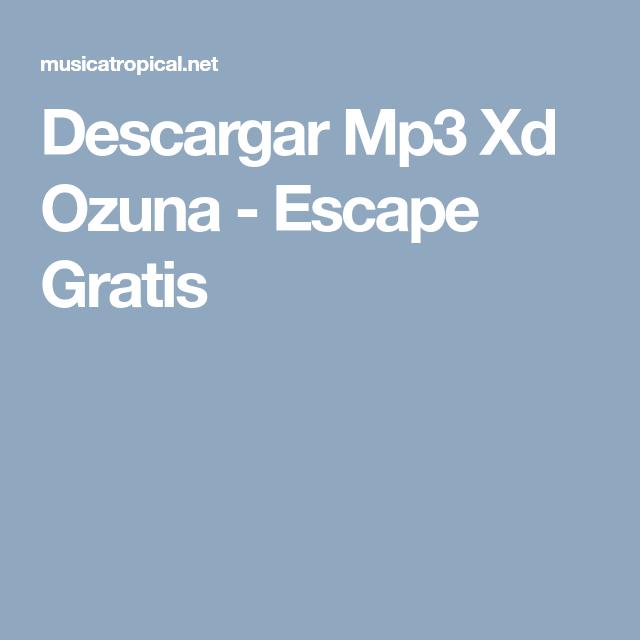 Descargar Mp3 Xd Ozuna Escape Gratis Ios Messenger Messenger Ios