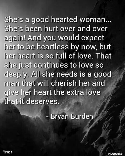 Good Hearted Woman Quotes That I Love Uplifting Quotes Love