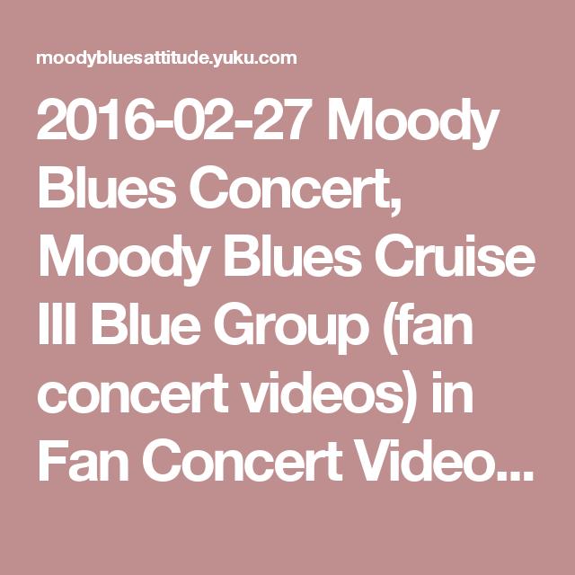 2016-02-27 Moody Blues Concert, Moody Blues Cruise III Blue Group (fan concert videos) in Fan Concert Videos Forum