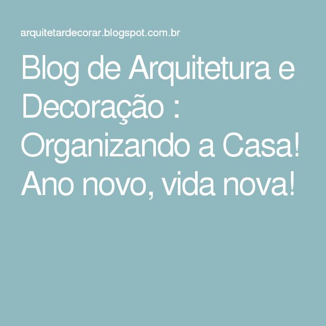 Blog de Arquitetura e Decoração : Organizando a Casa! Ano novo, vida nova!