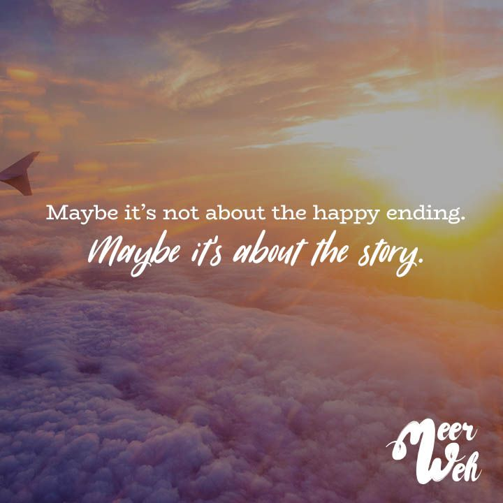 MAYBE IT'S NOT ABOUT THE HAPPY ENDING. MAYBE IT'S ABOUT ...