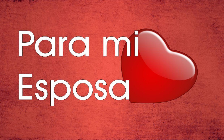 Frases De Amor Para Mi Esposa Amor Esposa Mensaje A Mi