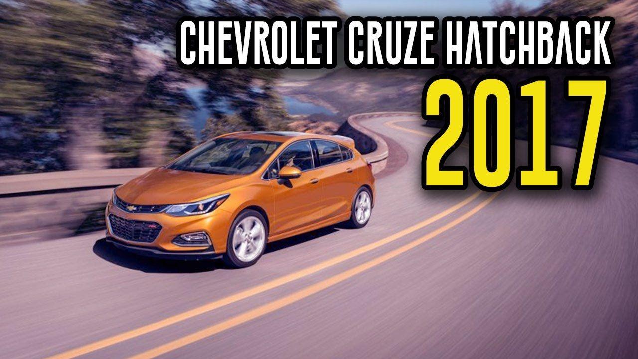 2017 Chevrolet Cruze Hatchback Interior Exterior Specs Highs And Low Chevrolet Cruze Cruze Chevrolet