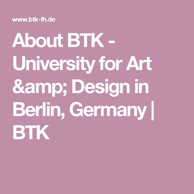 About Btk University For Art Design In Berlin Germany