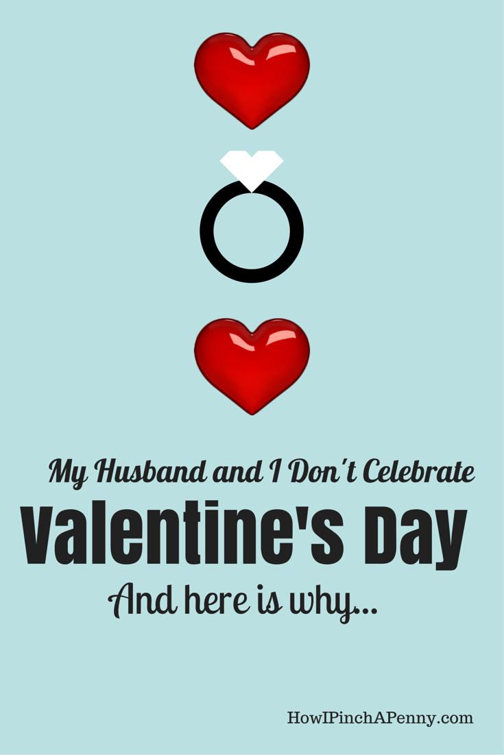 My Husband And I Don T Celebrate Valentine S Day Valentines Husband Valentine Valentine S Day Quotes