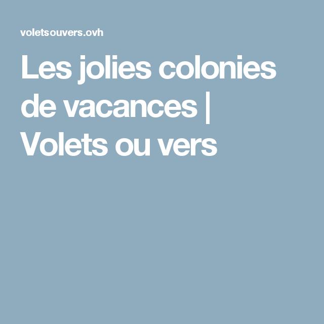 Les jolies colonies de vacances | Volets ou vers
