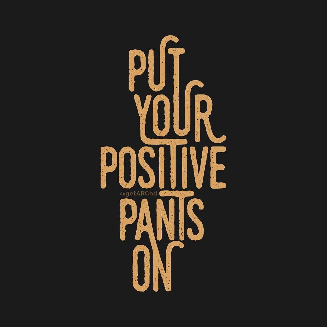Funny Humorous Motivational Monday Quote Saying Put Your Positive Pants On Typography Monday Motivation Quotes Monday Quotes Positive Morning Quotes Funny