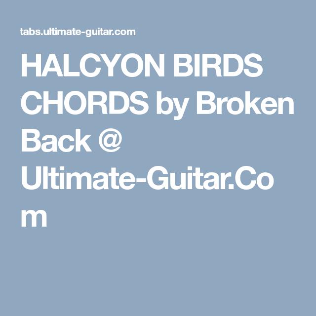 Halcyon Birds Chords By Broken Back Ultimate Guitar Com Breaking Back Backs Birds