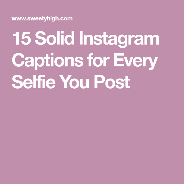 15 Solid Instagram Captions For Every Selfie You Post Life