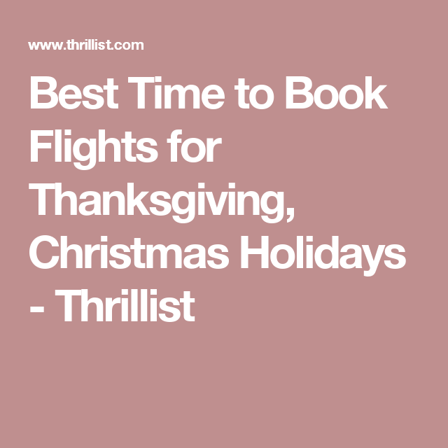 best time to book flights for thanksgiving christmas holidays thrillist - Best Time To Buy Airline Tickets For Christmas