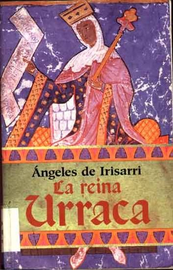 La Reina Urraca Angeles De Irisarri Urraca Reina Libros