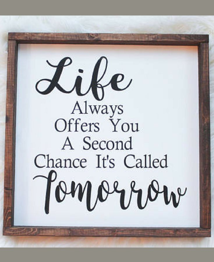 So Inspirational I Need One Of These In My Bedroom Living Room In My Office Everywhere Life Always Offers You A Second Chance It S Ca Inspirational Signs Sign Quotes Inspirational Quotes