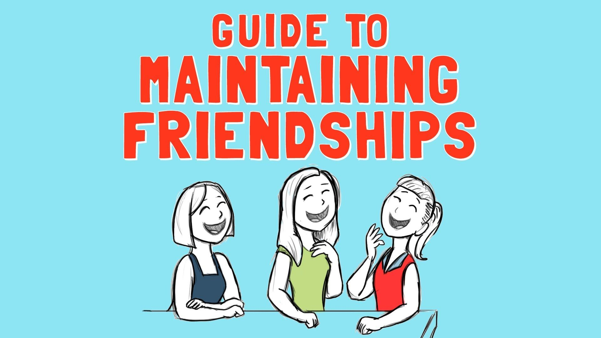 Guide To Maintaining Friendships These Steps Can Work For