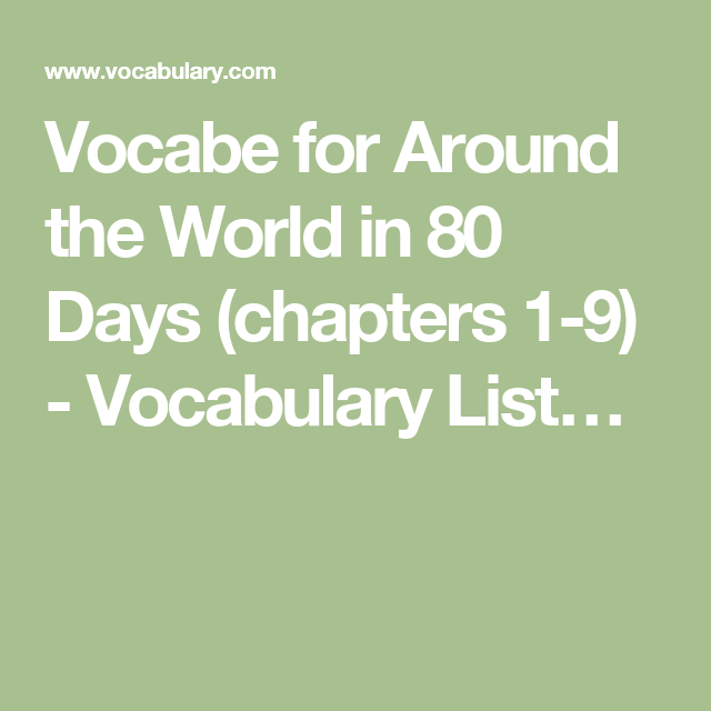 Vocabe for Around the World in 80 Days (chapters 1-9) - Vocabulary List…