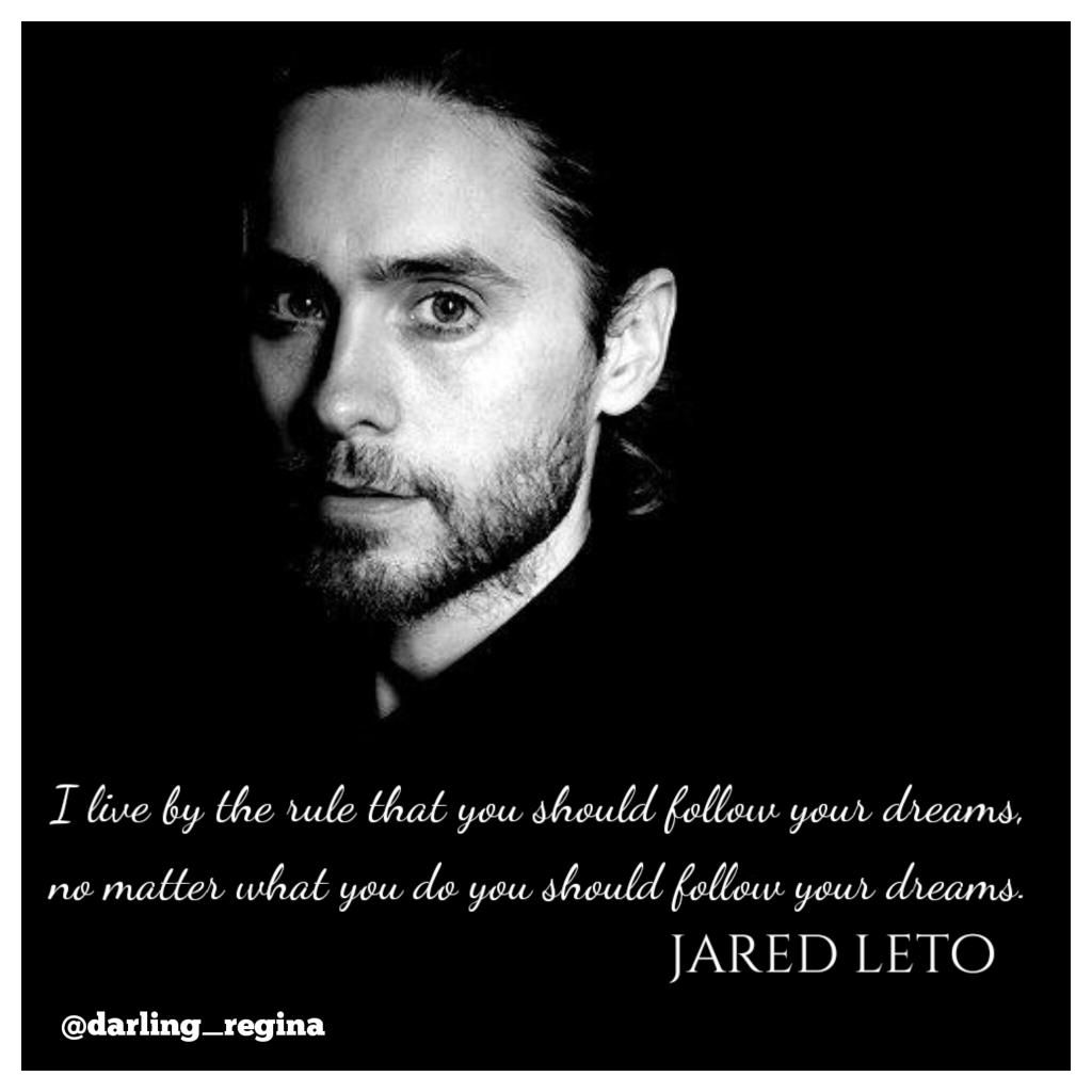 """... no matter what you should follow your dreams""- @JaredLeto"