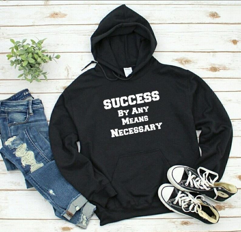 Success By Any Means Necessary Hoodie, Hustle Hoodie, Motivational Hoodie, Gift Ideas