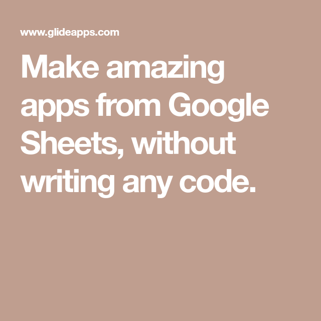 Make amazing apps from Google Sheets, without writing any
