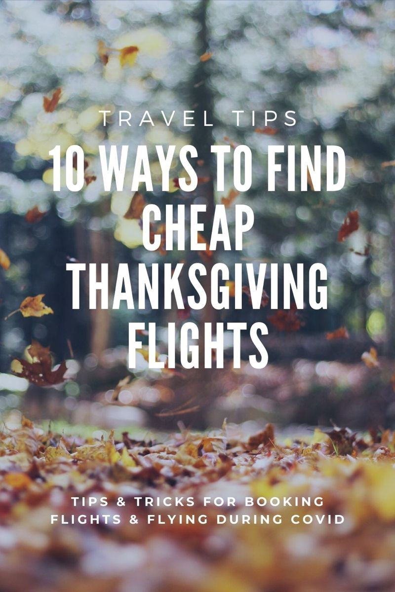 10 Helpful Tips To Find Cheap Thanksgiving Flights In 2020 Travel Tips Tips Best Flights