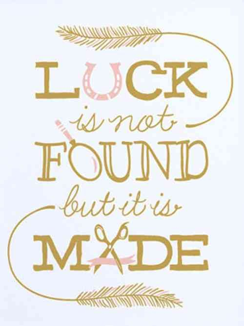 Make your own luck | Exam good luck quotes, Lucky quotes, Luck quotes