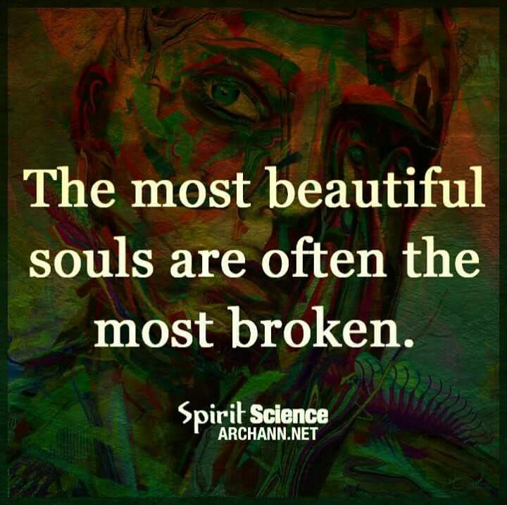 I know a few... | Broken soul quotes, Spirit science ...