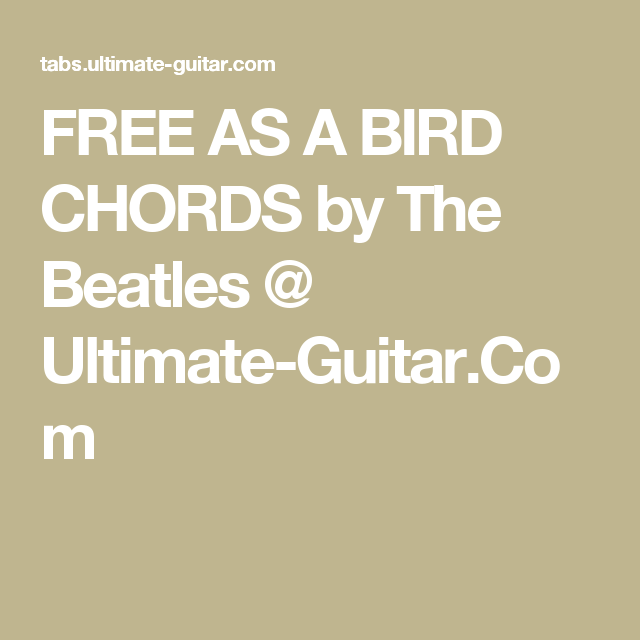 FREE AS A BIRD CHORDS by The Beatles @ Ultimate-Guitar.Com | Musical ...