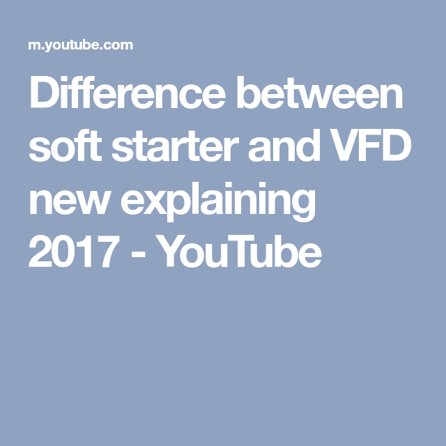 Difference between soft starter and VFD new explaining 2017 ...
