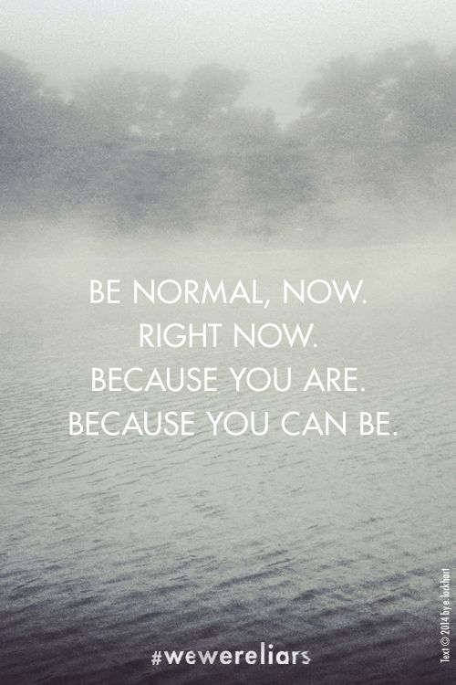"""""""Be Normal."""" 