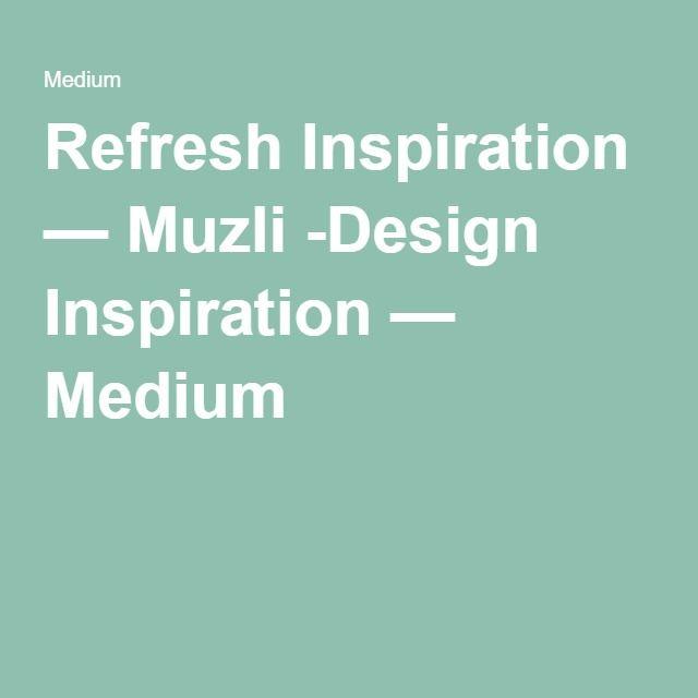 Refresh Inspiration — Muzli -Design Inspiration — Medium