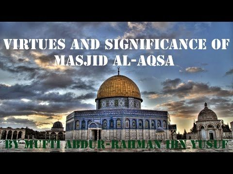 The Aqsa Lectures 1: Virtues and Significance of Masjid al