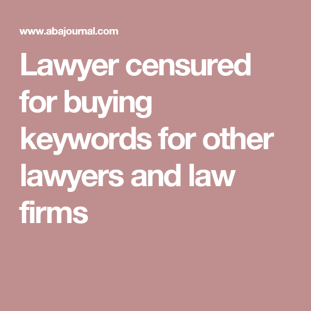 Lawyer Censured For Buying Keywords For Other Lawyers And Law