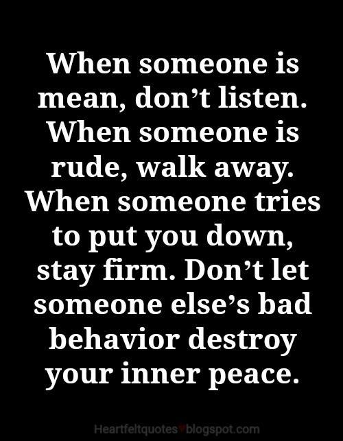 Don T Let Someone Else S Bad Behavior Destroy Your Inner Peace
