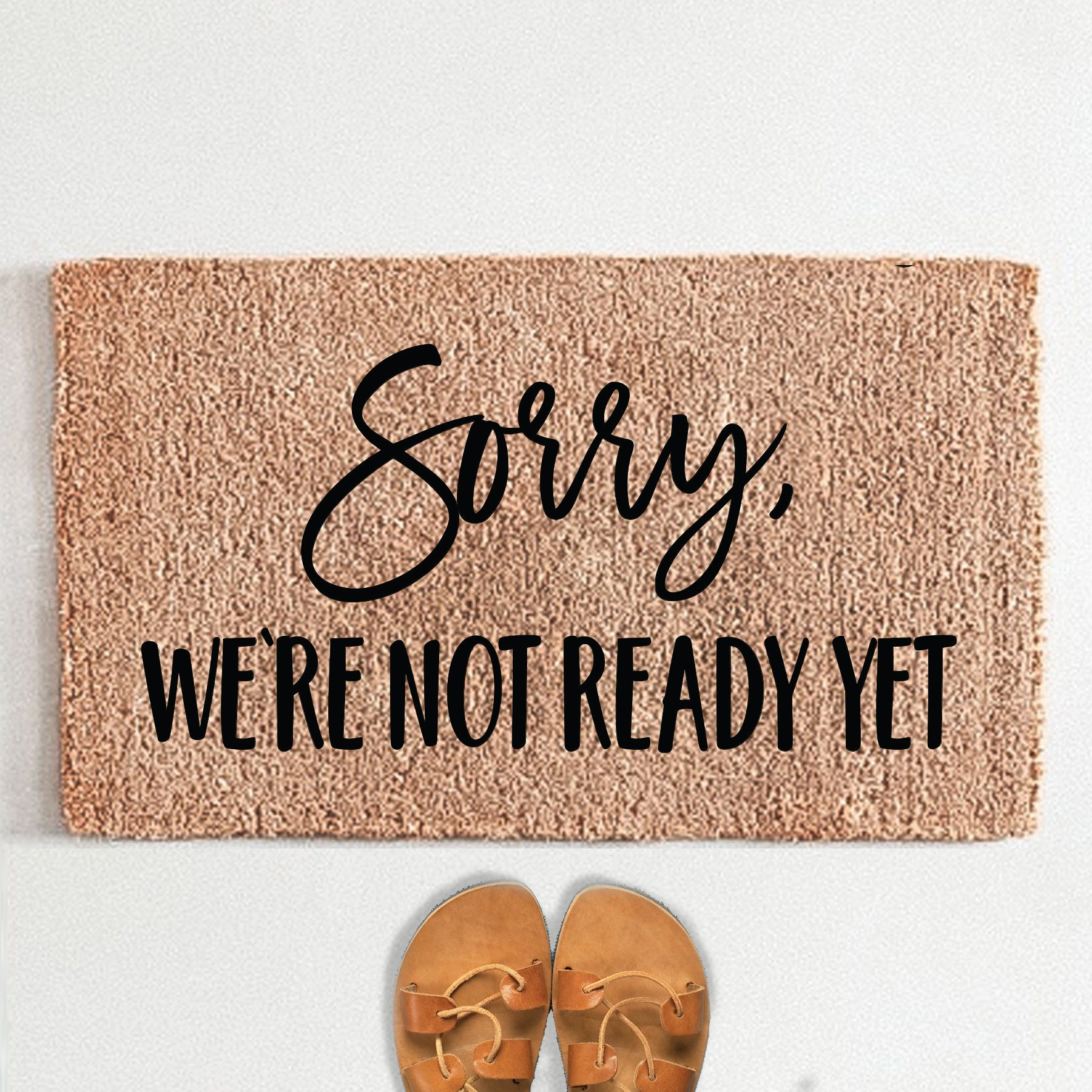 Sorry We Re Not Ready Yet Flocked Coir Doormat Custom Etsy In 2020 Door Mat Custom Doormat Personalized Door Mats
