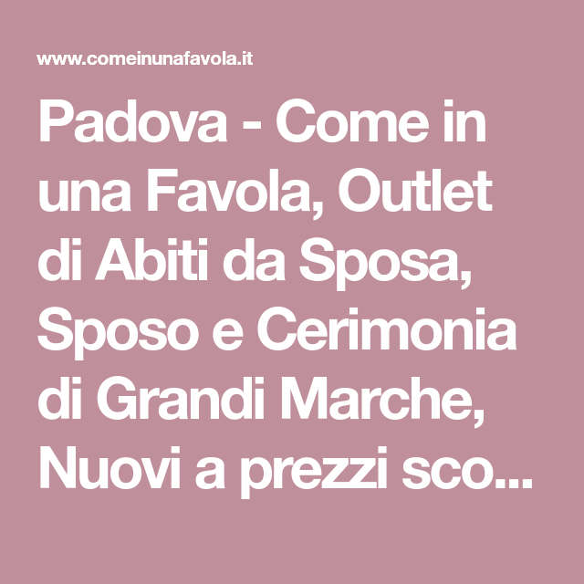 Abiti Da Sera Grandi Firme Outlet.Padova Come In Una Favola Outlet Di Abiti Da Sposa Sposo E